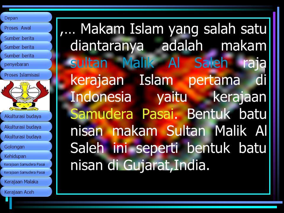 ,… Makam Islam yang salah satu diantaranya adalah makam sultan Malik Al Saleh raja kerajaan Islam pertama di Indonesia yaitu kerajaan Samudera Pasai.