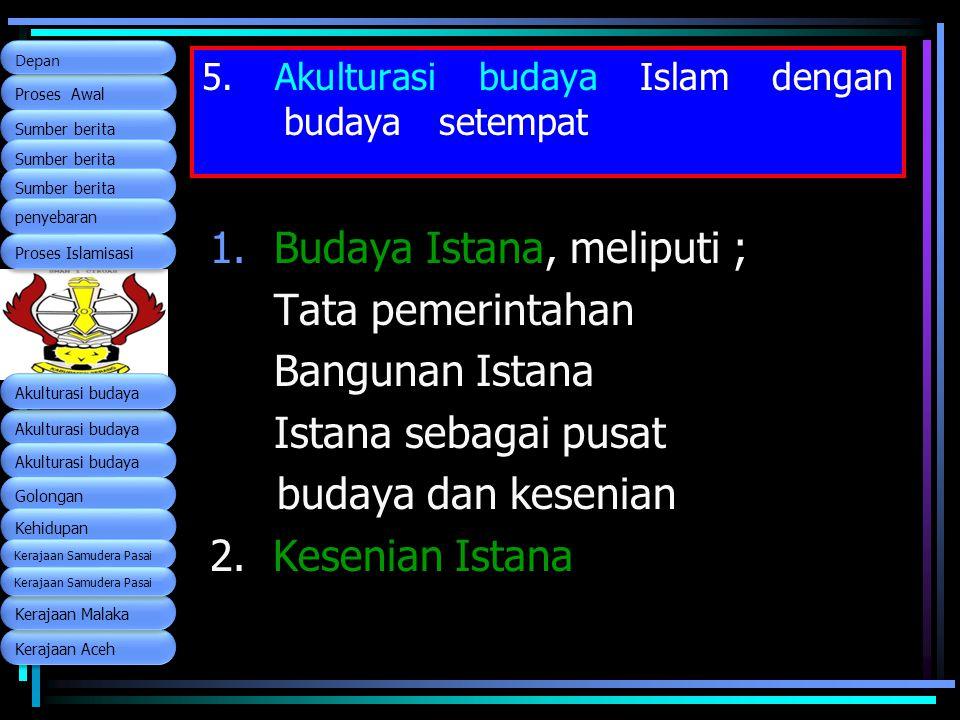 5. Akulturasi budaya Islam dengan budaya setempat 1.Budaya Istana, meliputi ; Tata pemerintahan Bangunan Istana Istana sebagai pusat budaya dan keseni