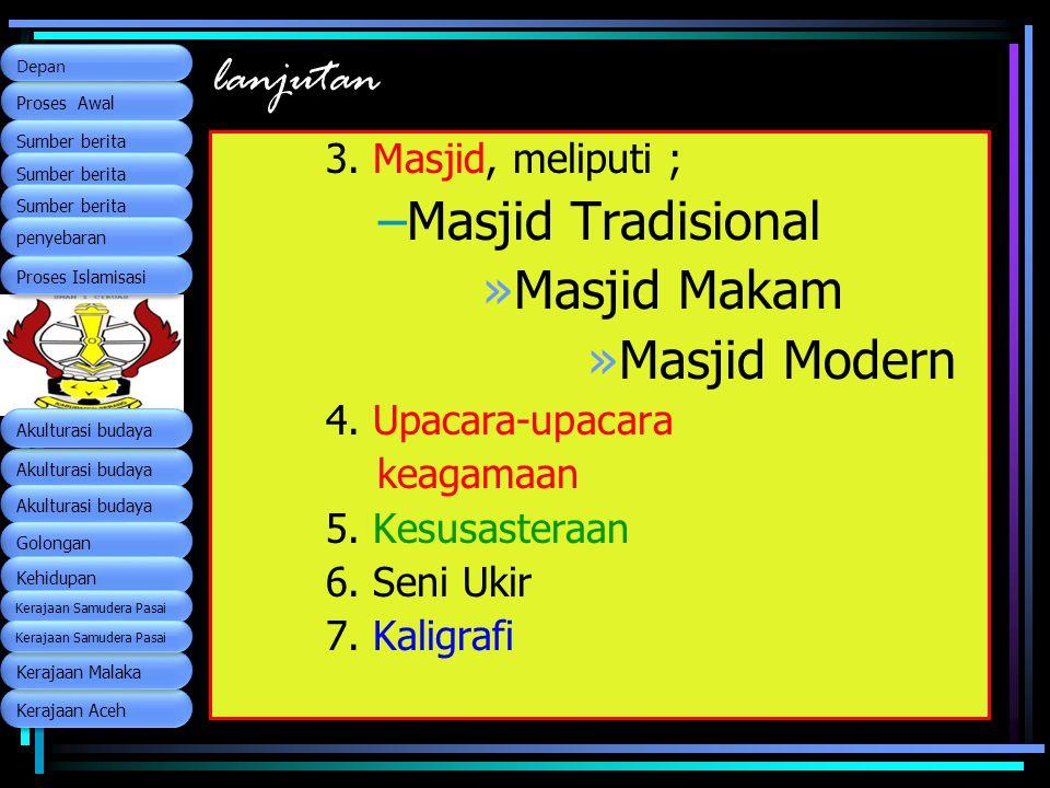 lanjutan 3. Masjid, meliputi ; –Masjid Tradisional »Masjid Makam »Masjid Modern 4. Upacara-upacara keagamaan 5. Kesusasteraan 6. Seni Ukir 7. Kaligraf
