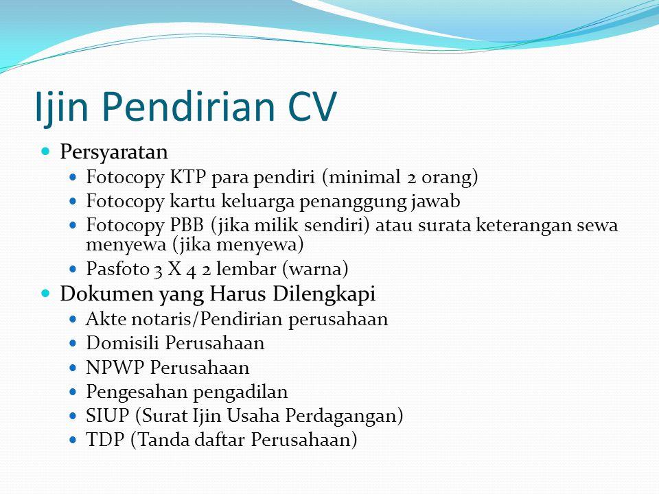 Ijin Pendirian CV  Persyaratan  Fotocopy KTP para pendiri (minimal 2 orang)  Fotocopy kartu keluarga penanggung jawab  Fotocopy PBB (jika milik se
