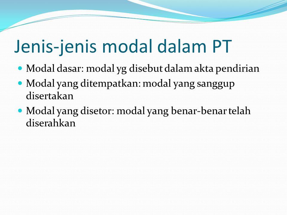 Jenis-jenis modal dalam PT  Modal dasar: modal yg disebut dalam akta pendirian  Modal yang ditempatkan: modal yang sanggup disertakan  Modal yang d