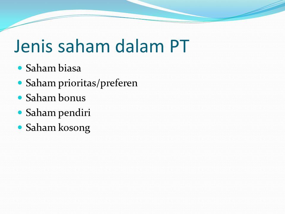 Jenis saham dalam PT  Saham biasa  Saham prioritas/preferen  Saham bonus  Saham pendiri  Saham kosong