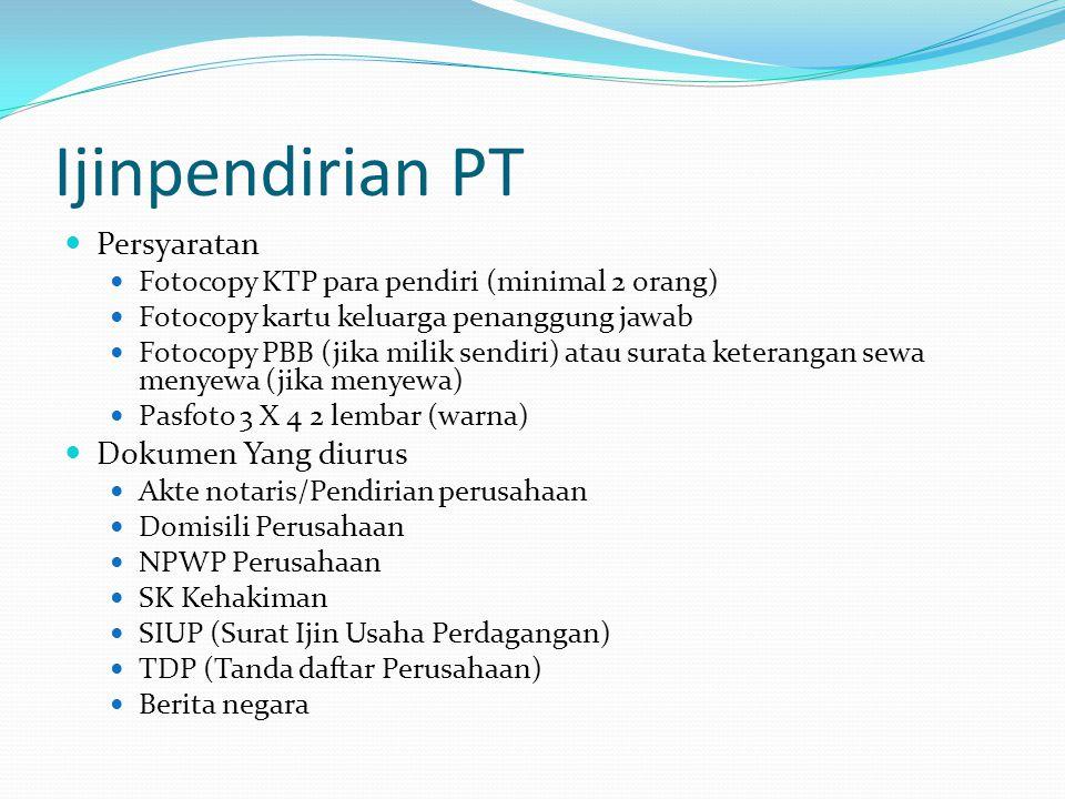 Ijinpendirian PT  Persyaratan  Fotocopy KTP para pendiri (minimal 2 orang)  Fotocopy kartu keluarga penanggung jawab  Fotocopy PBB (jika milik sen