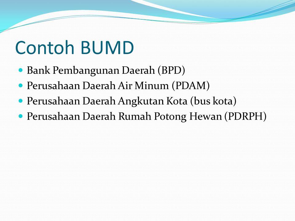 Contoh BUMD  Bank Pembangunan Daerah (BPD)  Perusahaan Daerah Air Minum (PDAM)  Perusahaan Daerah Angkutan Kota (bus kota)  Perusahaan Daerah Ruma