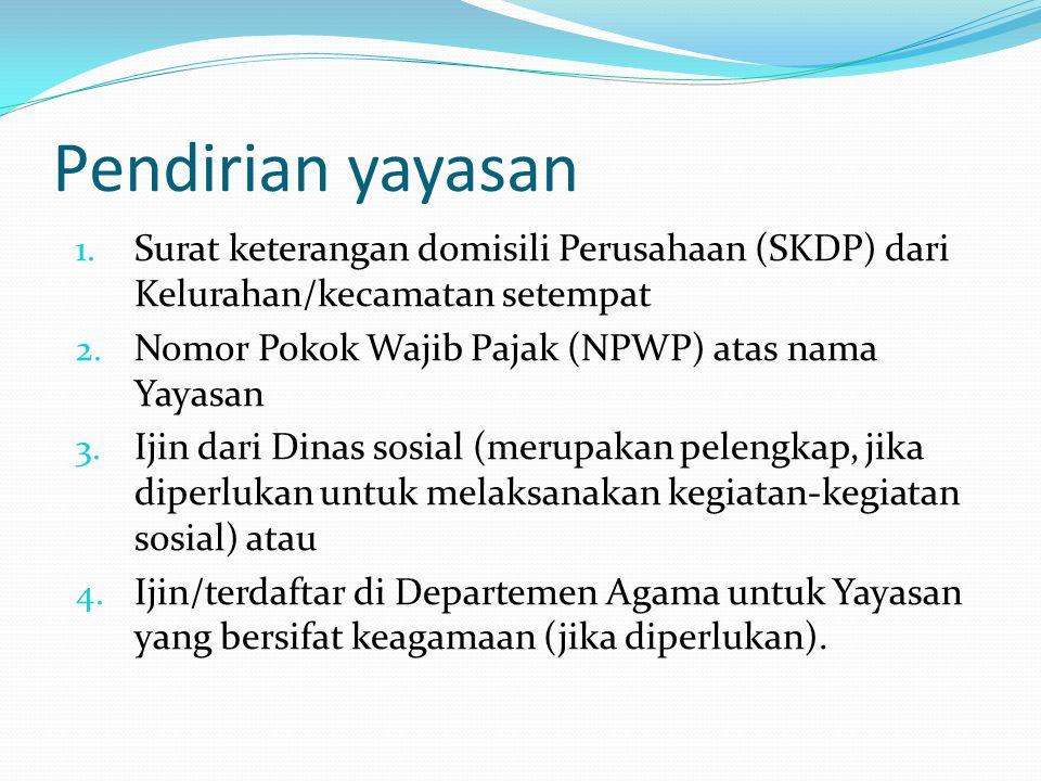Pendirian yayasan 1. Surat keterangan domisili Perusahaan (SKDP) dari Kelurahan/kecamatan setempat 2. Nomor Pokok Wajib Pajak (NPWP) atas nama Yayasan