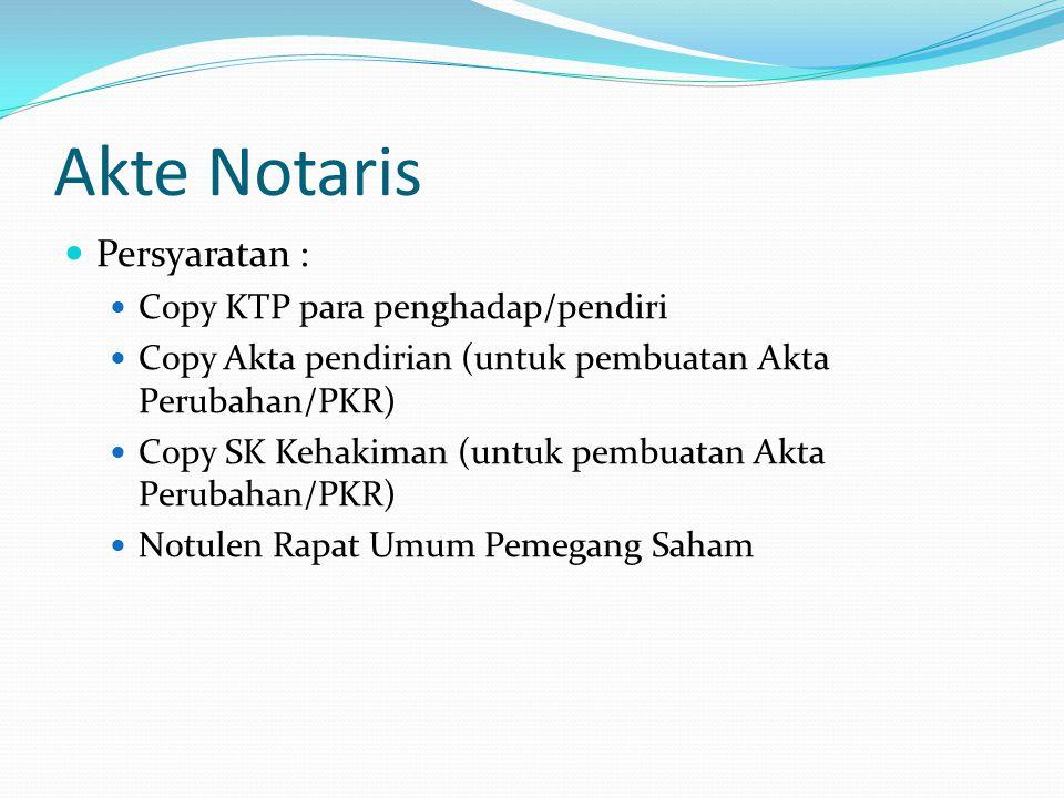 Akte Notaris  Persyaratan :  Copy KTP para penghadap/pendiri  Copy Akta pendirian (untuk pembuatan Akta Perubahan/PKR)  Copy SK Kehakiman (untuk p