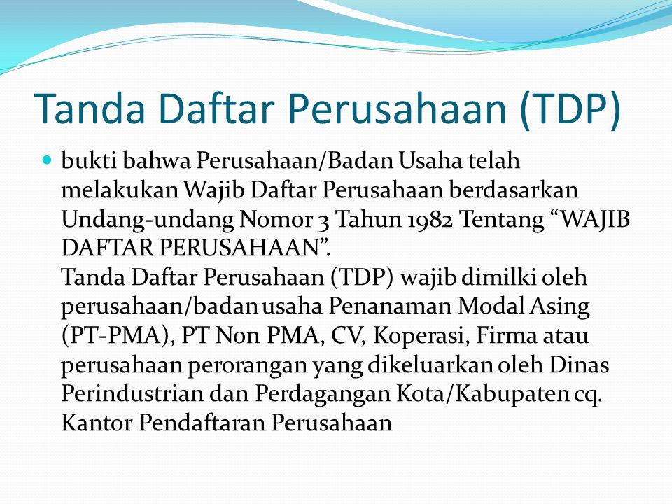 Tanda Daftar Perusahaan (TDP)  bukti bahwa Perusahaan/Badan Usaha telah melakukan Wajib Daftar Perusahaan berdasarkan Undang-undang Nomor 3 Tahun 198