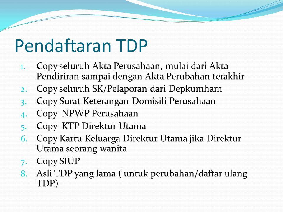 Pendaftaran TDP 1. Copy seluruh Akta Perusahaan, mulai dari Akta Pendiriran sampai dengan Akta Perubahan terakhir 2. Copy seluruh SK/Pelaporan dari De