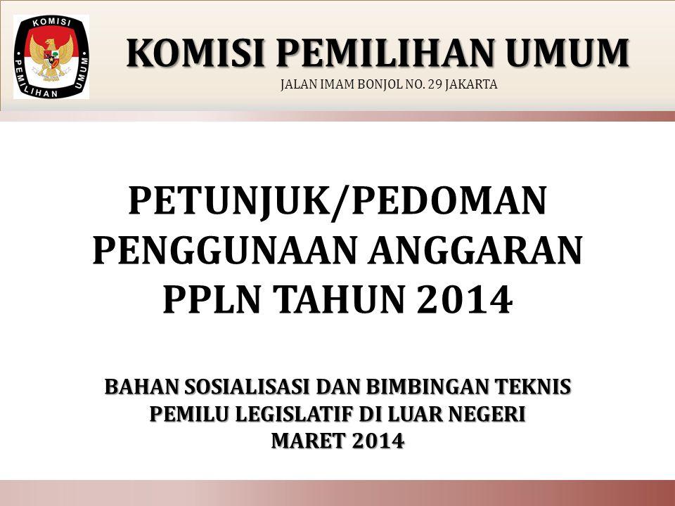 BAHAN SOSIALISASI DAN BIMBINGAN TEKNIS PEMILU LEGISLATIF DI LUAR NEGERI MARET 2014 PETUNJUK/PEDOMAN PENGGUNAAN ANGGARAN PPLN TAHUN 2014 BAHAN SOSIALIS