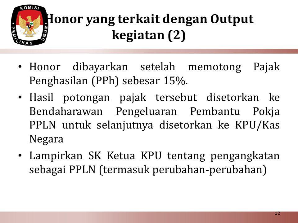 Honor yang terkait dengan Output kegiatan (2) • Honor dibayarkan setelah memotong Pajak Penghasilan (PPh) sebesar 15%. • Hasil potongan pajak tersebut