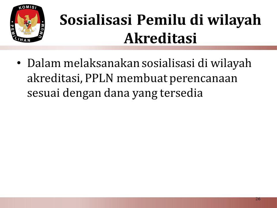 Sosialisasi Pemilu di wilayah Akreditasi • Dalam melaksanakan sosialisasi di wilayah akreditasi, PPLN membuat perencanaan sesuai dengan dana yang ters
