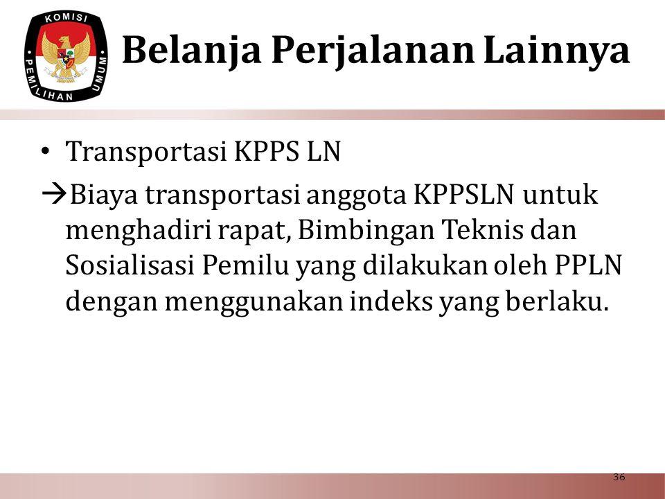 Belanja Perjalanan Lainnya • Transportasi KPPS LN  Biaya transportasi anggota KPPSLN untuk menghadiri rapat, Bimbingan Teknis dan Sosialisasi Pemilu