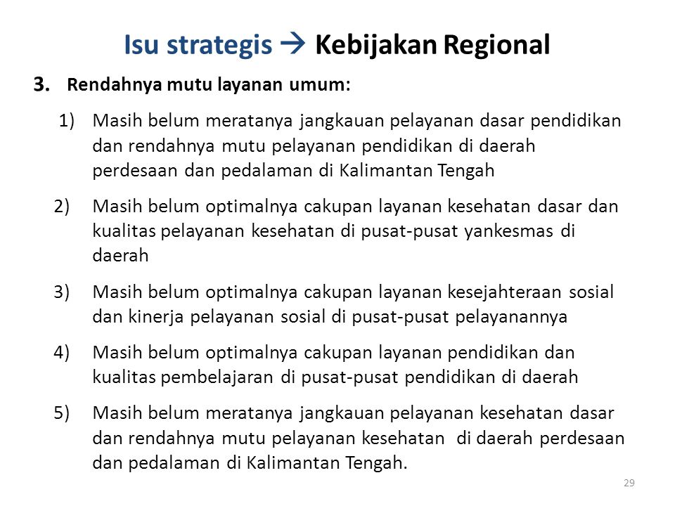 Isu strategis  Kebijakan Regional 3.Rendahnya mutu layanan umum: 1)Masih belum meratanya jangkauan pelayanan dasar pendidikan dan rendahnya mutu pela