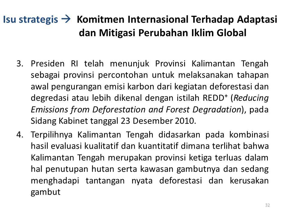 Isu strategis  Komitmen Internasional Terhadap Adaptasi dan Mitigasi Perubahan Iklim Global 3.Presiden RI telah menunjuk Provinsi Kalimantan Tengah s