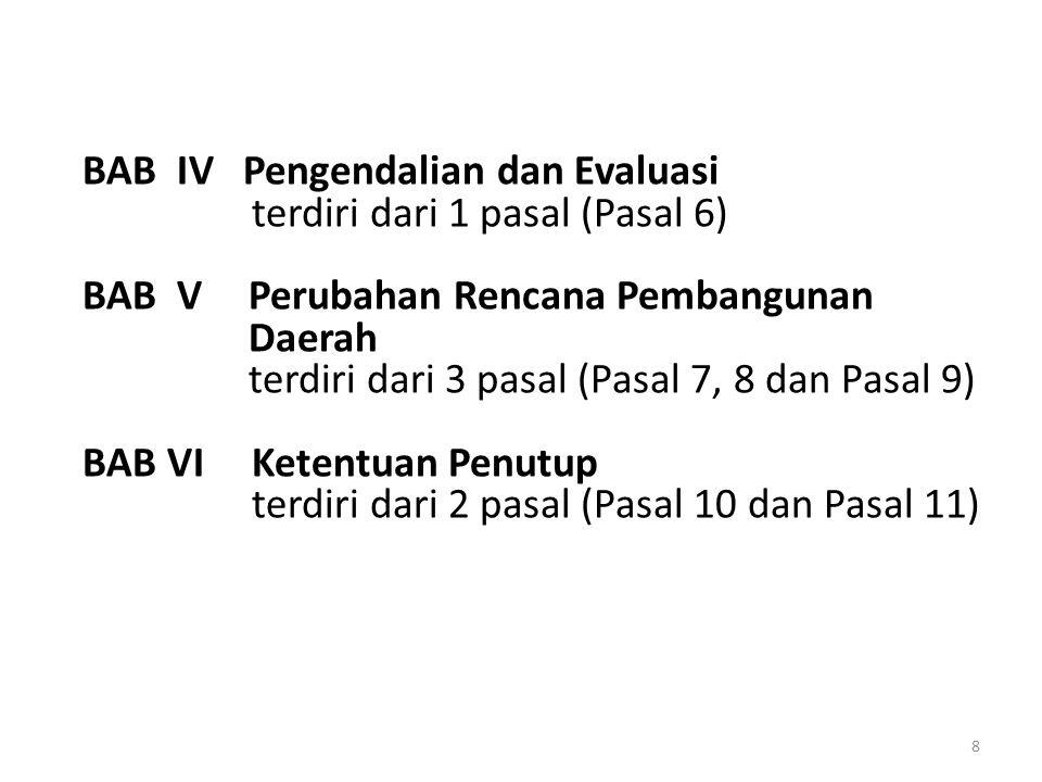 BAB IV Pengendalian dan Evaluasi terdiri dari 1 pasal (Pasal 6) BAB V Perubahan Rencana Pembangunan Daerah terdiri dari 3 pasal (Pasal 7, 8 dan Pasal