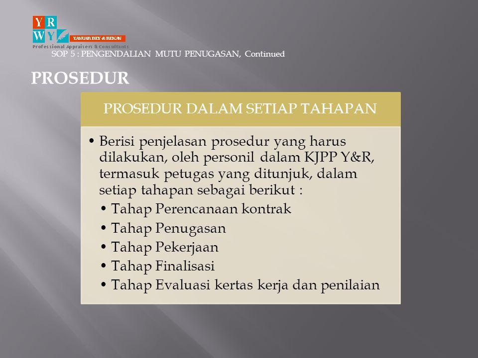 SOP 5 : PENGENDALIAN MUTU PENUGASAN, Continued PROSEDUR PROSEDUR DALAM SETIAP TAHAPAN •Berisi penjelasan prosedur yang harus dilakukan, oleh personil