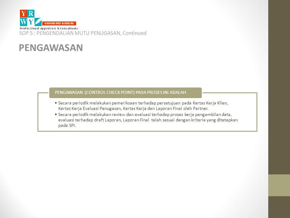SOP 5 : PENGENDALIAN MUTU PENUGASAN, Continued PENGAWASAN •Secara periodik melakukan pemeriksaan terhadap persetujuan pada Kertas Kerja Klien, Kertas