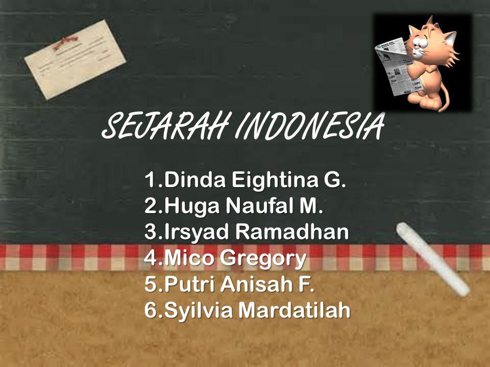SEJARAH INDONESIA 1.Dinda Eightina G. 2.Huga Naufal M. 3.Irsyad Ramadhan 4.Mico Gregory 5.Putri Anisah F. 6.Syilvia Mardatilah