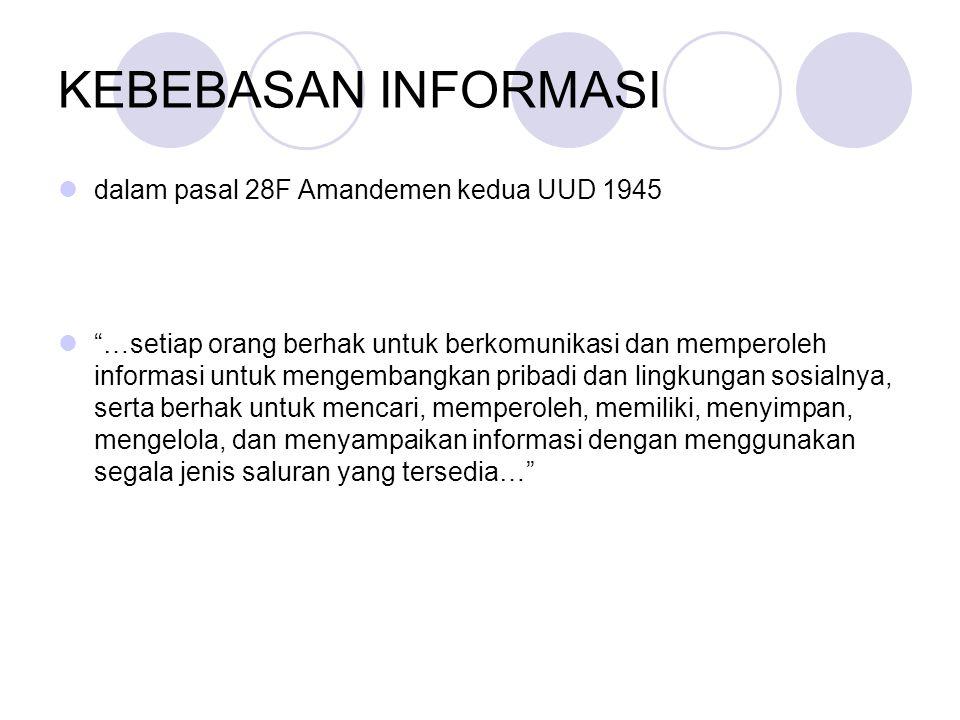 """KEBEBASAN INFORMASI  dalam pasal 28F Amandemen kedua UUD 1945  """"…setiap orang berhak untuk berkomunikasi dan memperoleh informasi untuk mengembangka"""