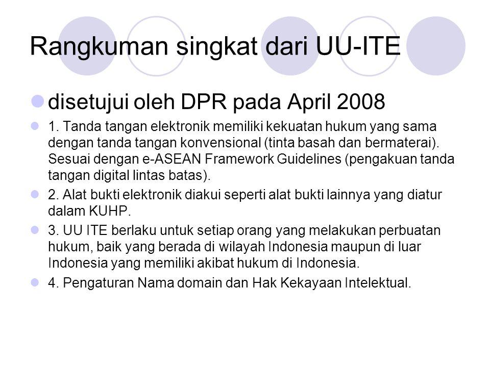 Rangkuman singkat dari UU-ITE  disetujui oleh DPR pada April 2008  1. Tanda tangan elektronik memiliki kekuatan hukum yang sama dengan tanda tangan