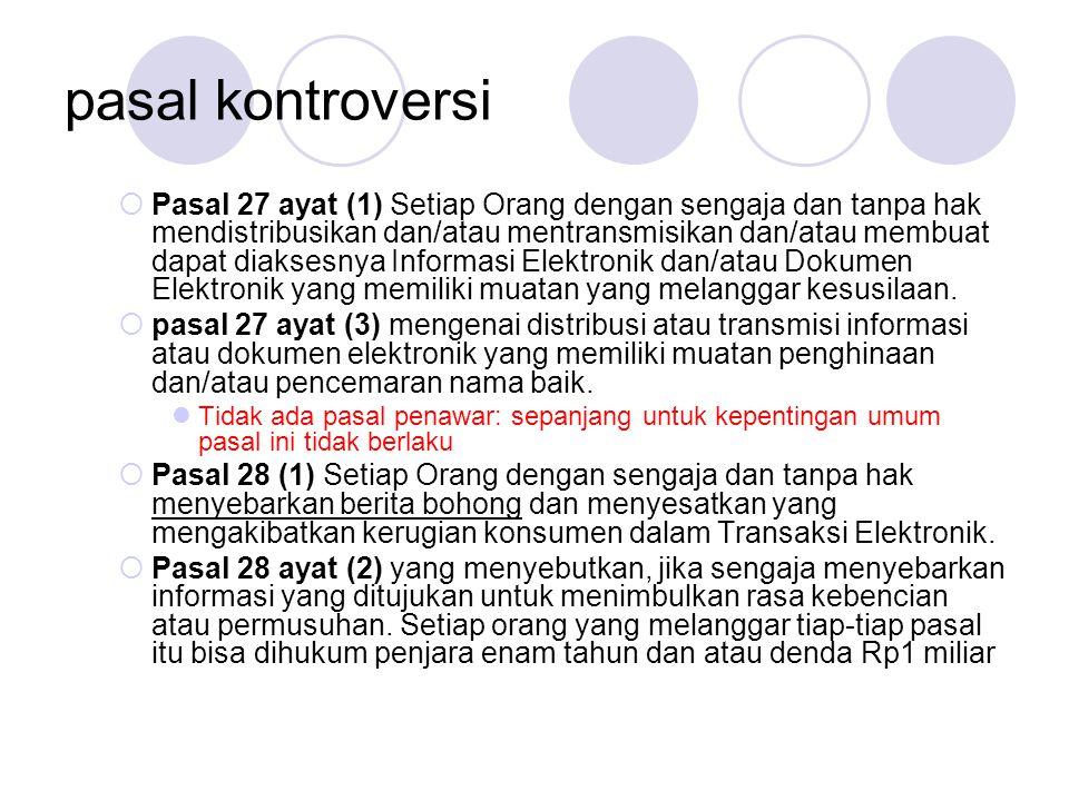 pasal kontroversi  Pasal 27 ayat (1) Setiap Orang dengan sengaja dan tanpa hak mendistribusikan dan/atau mentransmisikan dan/atau membuat dapat diaks