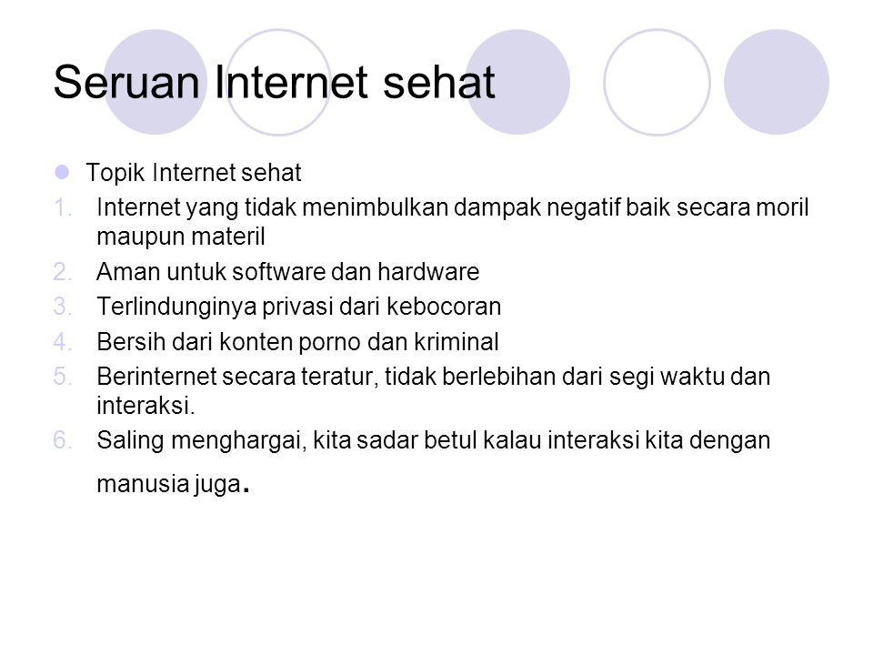 Seruan Internet sehat  Topik Internet sehat 1.Internet yang tidak menimbulkan dampak negatif baik secara moril maupun materil 2.Aman untuk software d