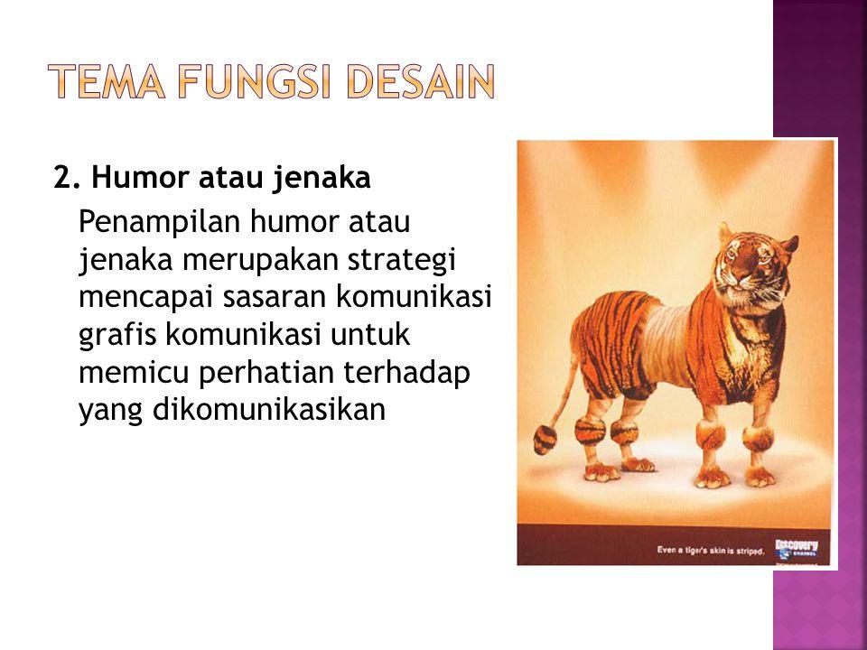 2. Humor atau jenaka Penampilan humor atau jenaka merupakan strategi mencapai sasaran komunikasi grafis komunikasi untuk memicu perhatian terhadap yan