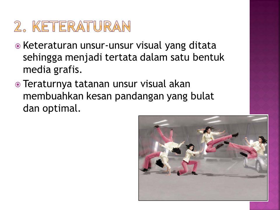  Keteraturan unsur-unsur visual yang ditata sehingga menjadi tertata dalam satu bentuk media grafis.  Teraturnya tatanan unsur visual akan membuahka