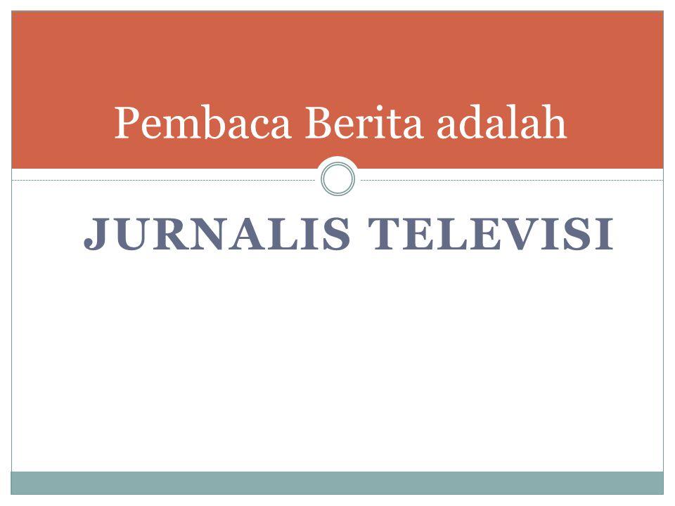 JURNALIS TELEVISI Pembaca Berita adalah