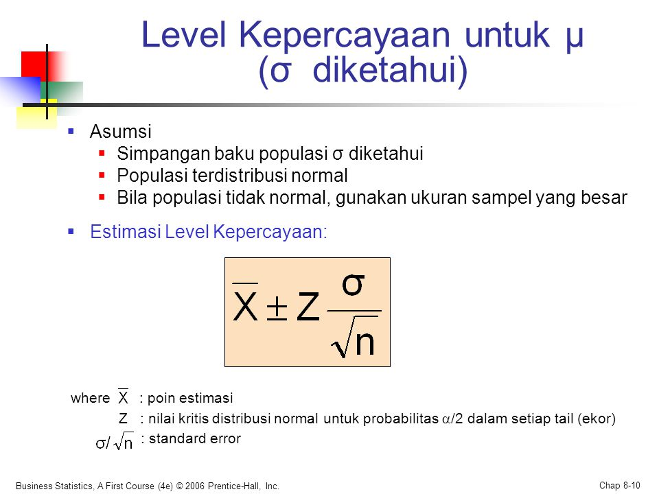 Business Statistics, A First Course (4e) © 2006 Prentice-Hall, Inc. Chap 8-10 Level Kepercayaan untuk μ (σ diketahui)  Asumsi  Simpangan baku popula