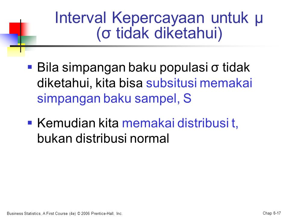 Business Statistics, A First Course (4e) © 2006 Prentice-Hall, Inc. Chap 8-17  Bila simpangan baku populasi σ tidak diketahui, kita bisa subsitusi me