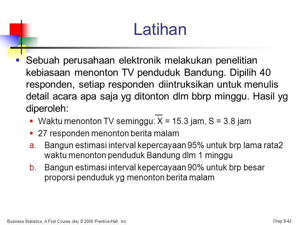 Latihan  Sebuah perusahaan elektronik melakukan penelitian kebiasaan menonton TV penduduk Bandung. Dipilih 40 responden, setiap responden diintruksik