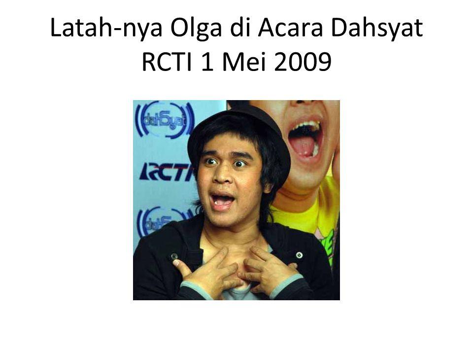Latah-nya Olga di Acara Dahsyat RCTI 1 Mei 2009