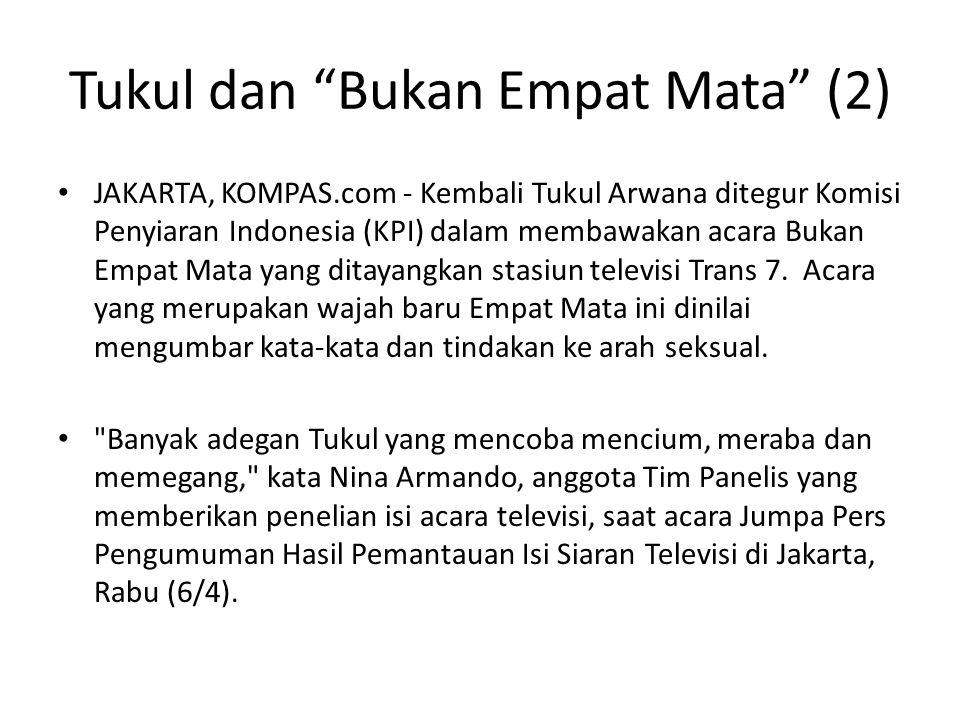 Tukul dan Bukan Empat Mata (2) • JAKARTA, KOMPAS.com - Kembali Tukul Arwana ditegur Komisi Penyiaran Indonesia (KPI) dalam membawakan acara Bukan Empat Mata yang ditayangkan stasiun televisi Trans 7.