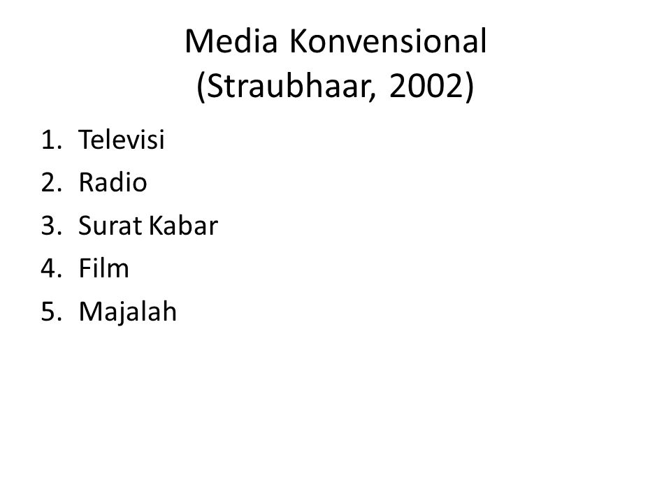 Media Konvensional (Straubhaar, 2002) 1.Televisi 2.Radio 3.Surat Kabar 4.Film 5.Majalah