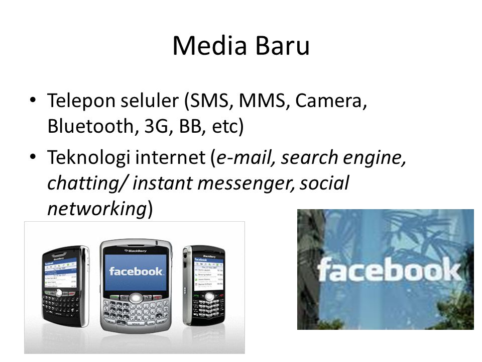 Media Baru • Telepon seluler (SMS, MMS, Camera, Bluetooth, 3G, BB, etc) • Teknologi internet (e-mail, search engine, chatting/ instant messenger, social networking)