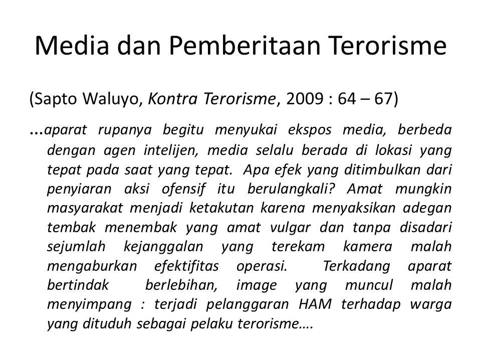 Media dan Pemberitaan Terorisme (Sapto Waluyo, Kontra Terorisme, 2009 : 64 – 67) … aparat rupanya begitu menyukai ekspos media, berbeda dengan agen intelijen, media selalu berada di lokasi yang tepat pada saat yang tepat.