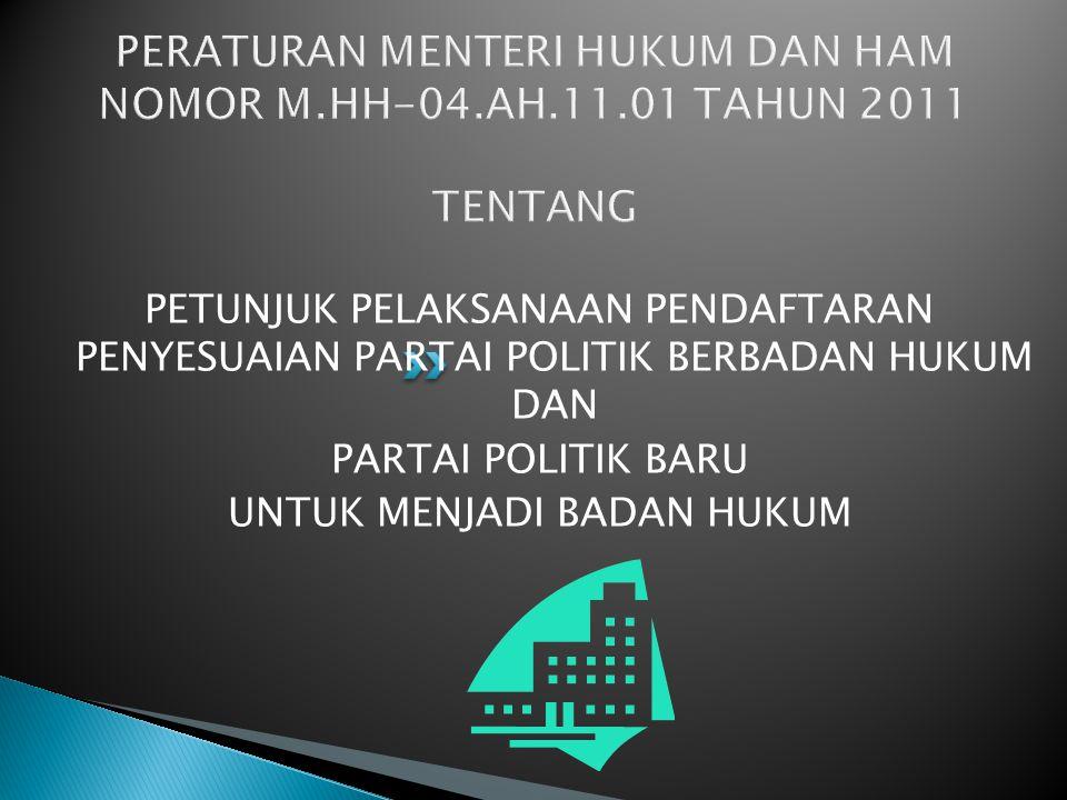 PERATURAN MENTERI HUKUM DAN HAM NOMOR M.HH-04.AH.11.01 TAHUN 2011 TENTANG PETUNJUK PELAKSANAAN PENDAFTARAN PENYESUAIAN PARTAI POLITIK BERBADAN HUKUM D
