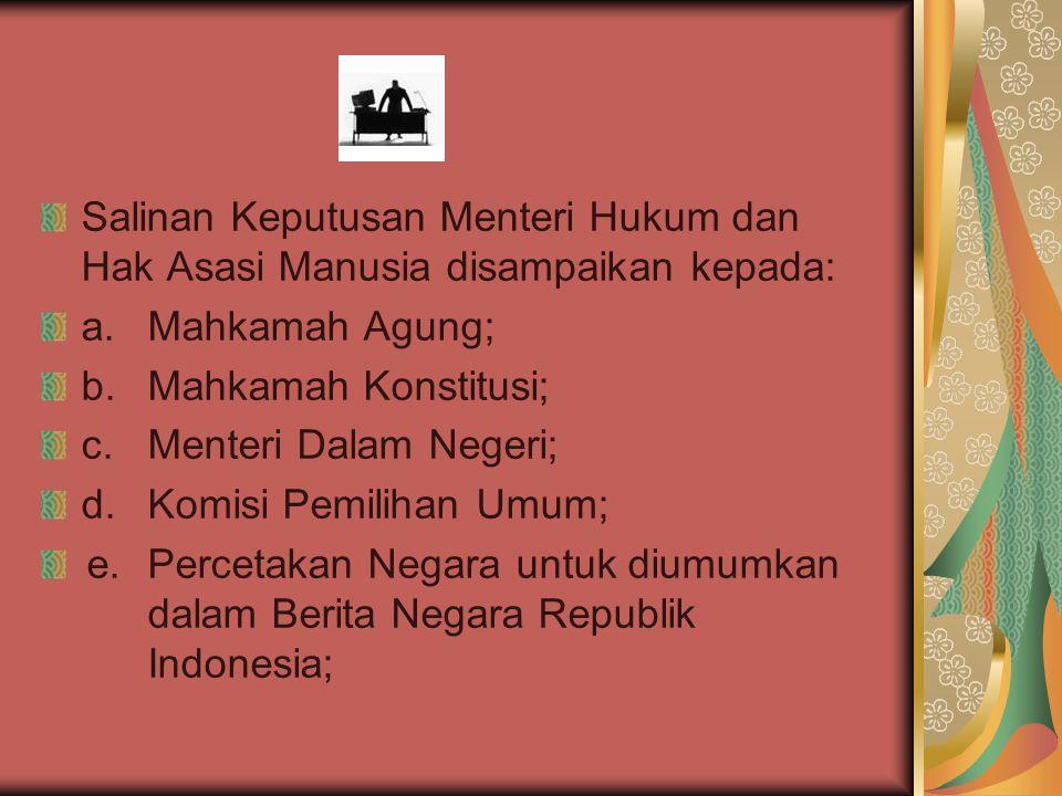 Salinan Keputusan Menteri Hukum dan Hak Asasi Manusia disampaikan kepada: a.Mahkamah Agung; b.Mahkamah Konstitusi; c.Menteri Dalam Negeri; d. Komisi P