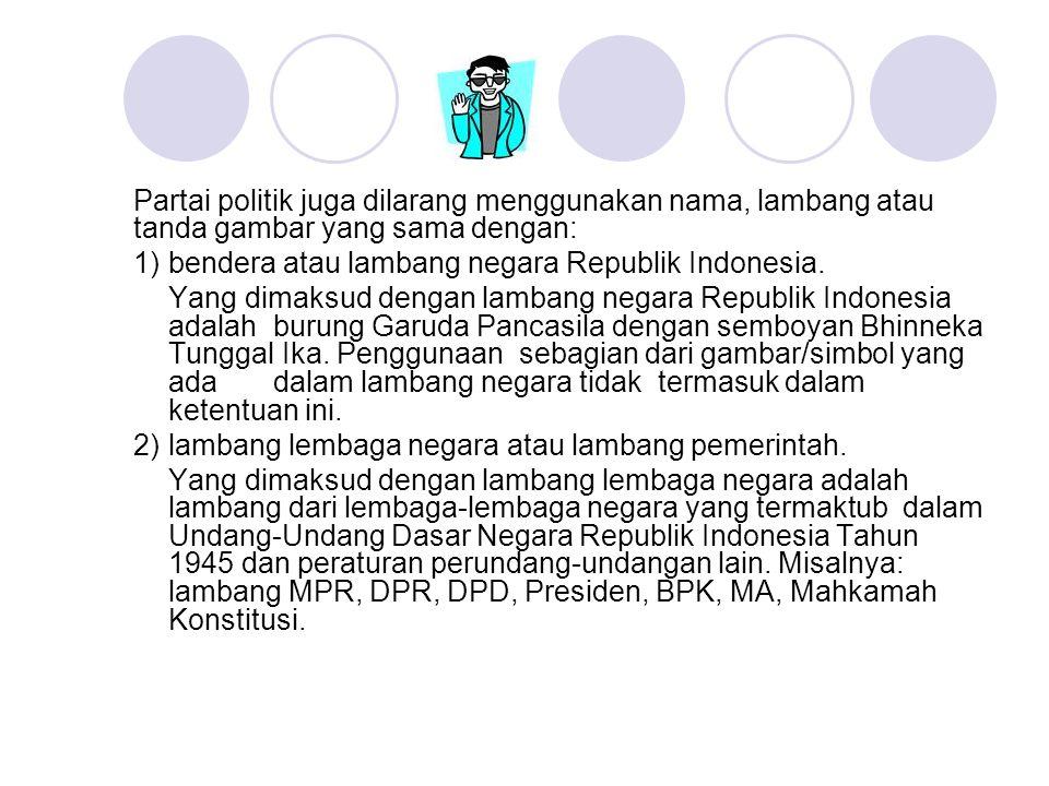 Partai politik juga dilarang menggunakan nama, lambang atau tanda gambar yang sama dengan: 1)bendera atau lambang negara Republik Indonesia. Yang dima