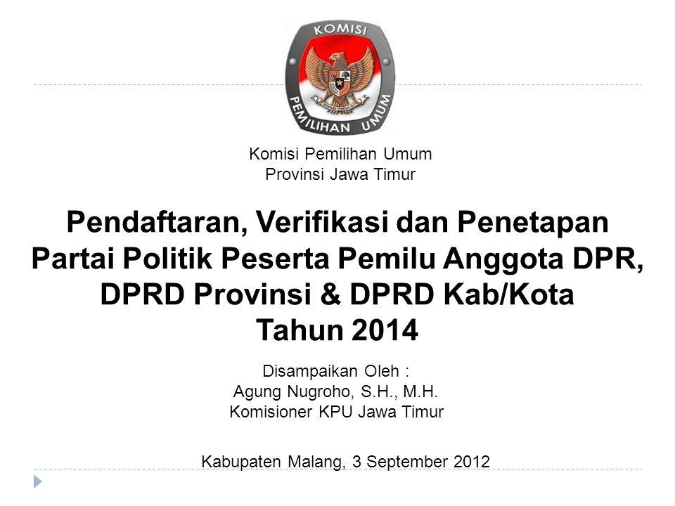 Pendaftaran, Verifikasi dan Penetapan Partai Politik Peserta Pemilu Anggota DPR, DPRD Provinsi & DPRD Kab/Kota Tahun 2014 Komisi Pemilihan Umum Provin