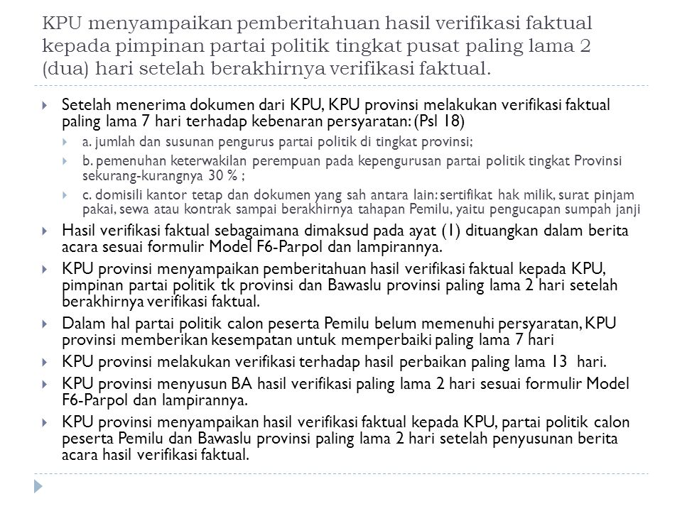 KPU menyampaikan pemberitahuan hasil verifikasi faktual kepada pimpinan partai politik tingkat pusat paling lama 2 (dua) hari setelah berakhirnya veri
