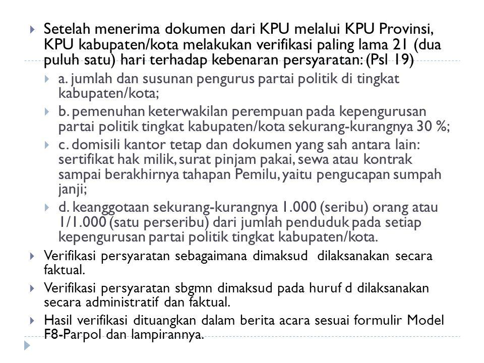 Setelah menerima dokumen dari KPU melalui KPU Provinsi, KPU kabupaten/kota melakukan verifikasi paling lama 21 (dua puluh satu) hari terhadap kebena