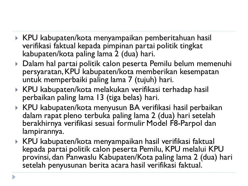  KPU kabupaten/kota menyampaikan pemberitahuan hasil verifikasi faktual kepada pimpinan partai politik tingkat kabupaten/kota paling lama 2 (dua) har