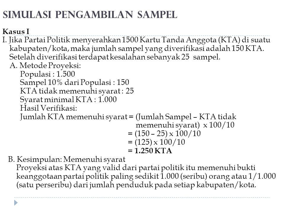 Simulasi Pengambilan Sampel Kasus I I. Jika Partai Politik menyerahkan 1500 Kartu Tanda Anggota (KTA) di suatu kabupaten/kota, maka jumlah sampel yang