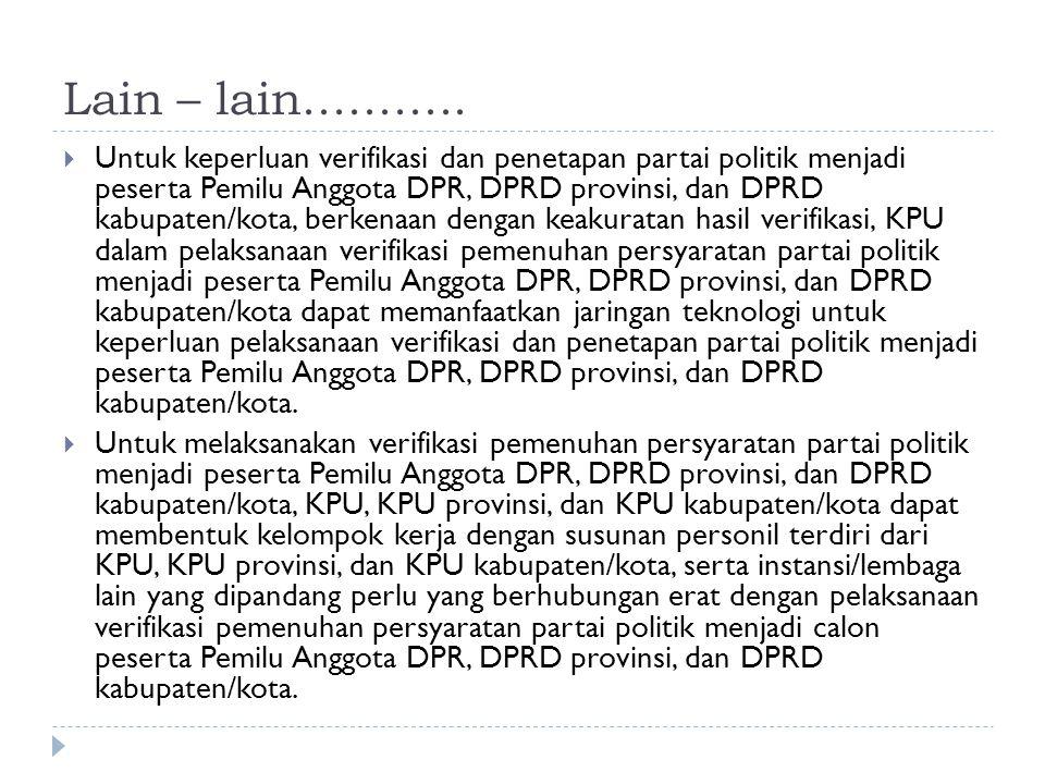  Untuk keperluan verifikasi dan penetapan partai politik menjadi peserta Pemilu Anggota DPR, DPRD provinsi, dan DPRD kabupaten/kota, berkenaan dengan