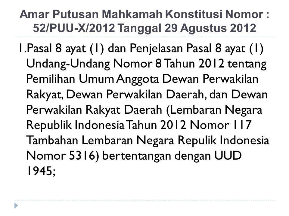 Amar Putusan Mahkamah Konstitusi Nomor : 52/PUU-X/2012 Tanggal 29 Agustus 2012 1.Pasal 8 ayat (1) dan Penjelasan Pasal 8 ayat (1) Undang-Undang Nomor