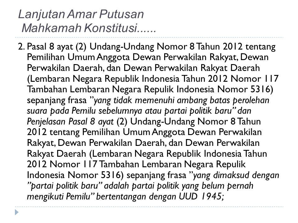 2.Pasal 8 ayat (2) Undang-Undang Nomor 8 Tahun 2012 tentang Pemilihan Umum Anggota Dewan Perwakilan Rakyat, Dewan Perwakilan Daerah, dan Dewan Perwaki
