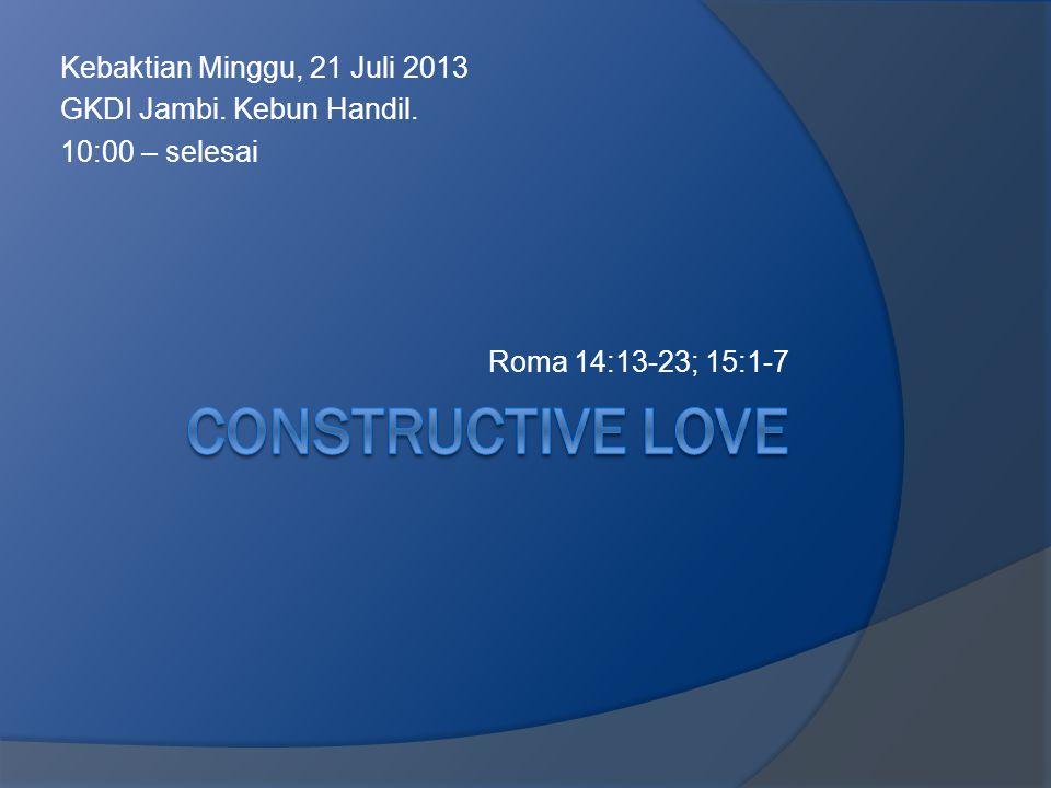 Kebaktian Minggu, 21 Juli 2013 GKDI Jambi. Kebun Handil. 10:00 – selesai Roma 14:13-23; 15:1-7