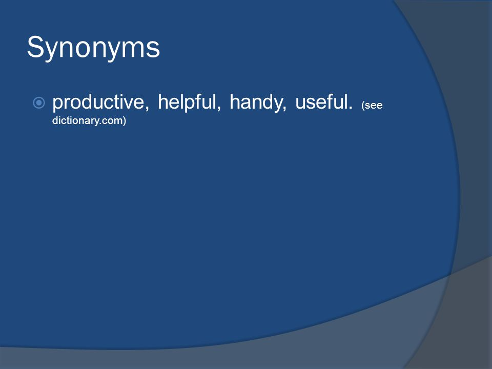 Synonyms  productive, helpful, handy, useful. (see dictionary.com)